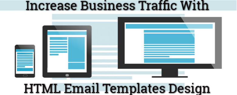 Increase Business Traffic With Quality HTML Email Templates Design
